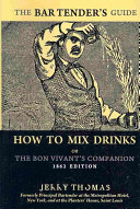The Bartender's Guide: How to Mix Drinks Or the Bon Vivant's Companion