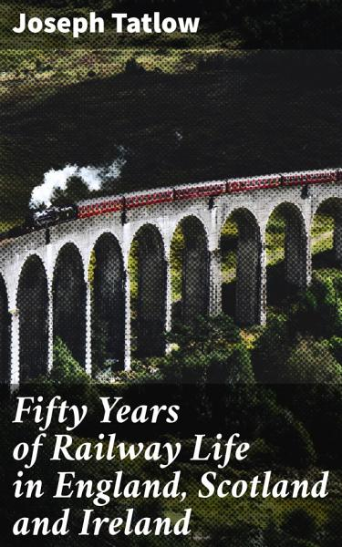 Fifty Years of Railway Life in England  Scotland and Ireland PDF