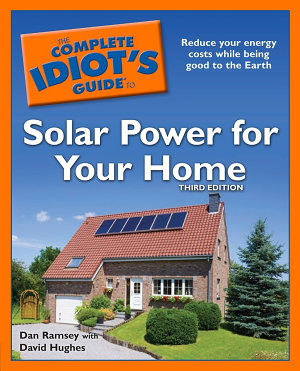 The Complete Idiot s Guide to Solar Power for Your Home  3rd Edition