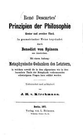 René Descartes' Prinzipien der philosophie, erster und zweiter Theil: In geometrischer Weise begründet durch Benedict von Spinoza aus Amsterdam. Mit einem Anhang: Metaphysische Gedanken des Letztern ...