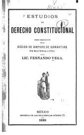 Estudios de derecho constitucional sobre prescipcion de la acción de amparo de garantias, en materia civil, por el lic. Fernando Vega