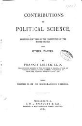 Contributions to political science, including lectures on the Constitution of the United States, and other papers
