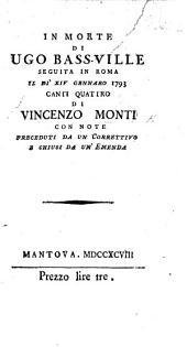 In morte di Ugo Bass-ville ... Canti quattro di Vincenzo Monti, con note, preceduti da un correttivo e chiusi da un'emenda