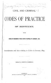 Civil and Criminal Codes of Practice of Kentucky: With Notes of Decisions of the Court of Appeals to January, 1895. Amendments and Acts Relating to Codes to January, 1895