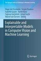 Explainable and Interpretable Models in Computer Vision and Machine Learning PDF