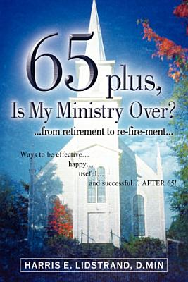 65 Plus  Is My Ministry Over