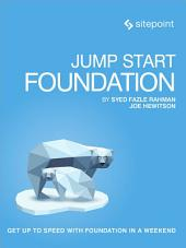 Jump Start Foundation: Get Up to Speed With Foundation in a Weekend