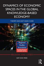 Dynamics of Economic Spaces in the Global Knowledge-based Economy: Theory and East Asian Cases
