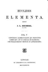 Euclidis Elementa: Elementorum qui ferunter libri XIV-XV et scholia in Elementa [graece] cum prolegomensis criticis et appendicibus
