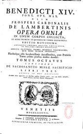 Benedicti XIV. ... Opera omnia in unum corpus collecta