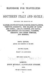 A Handbook for Travellers in Southern Italy and Sicily: Comprising the Description of Naples and Its Environs, Pompeii, Herculaneum, Vesuvius, Sorrento; the Islands of Capri, and Ischia; Amalfi, Pæstum, and Capua, the Abruzzi and Calabria; Palermo, Girgenti, the Greek Temples, and Messina, Part 2