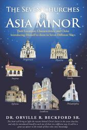 The Seven Churches of Asia Minor: Their Locations, Characteristics, and Christ Introducing Himself to them in Seven Different Ways