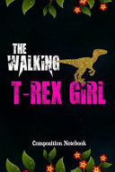 The Walking T-Rex Girl: Composition Notebook, Golden Scary Dinosaur, Valentines Day Pink Journal Gift for Ladies Women to Write on