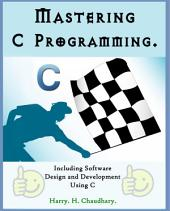 Mastering C Programming :: Including Software Design and Development Using C