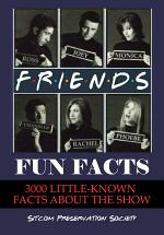 Friends Fun Facts: 3000 Little-Known Facts About the Show