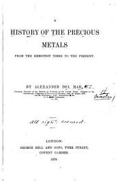 A History of the Precious Metals from the Remotest Times to the Present