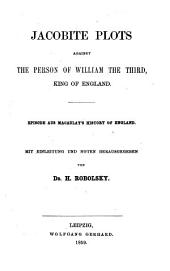 Jacobite Plots Against the Person of William the Third, King of England: Episode Aus Macaulay's History of England