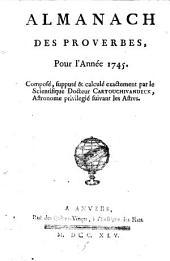 Almanach des proverbes pour l'année 1745, composé, supputé et calculé exactement par le scientifique docteur Cartouchivandeck,...