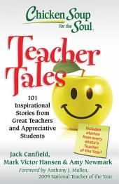 Chicken Soup for the Soul: Teacher Tales: 101 Inspirational Stories from Great Teachers and Appreciative Students