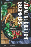 Alkaline Diet for Beginners  30 Recipes for Every Day  Be Excellent  Book
