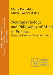 Neuropsychology and Philosophy of Mind in Process: Essays in Honor of Jason W. Brown