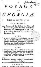 A Voyage to Georgia: Begun in the Year 1735. Containing, an Account of the Settling the Town of Frederica, ... With the Rules and Orders ... for that Settlement; ... By Francis Moore, ...