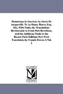 Democracy in America  by Alexis de Tocqueville  Tr  by Henry Reeve  Esq  Ed   with Notes  the Translations Revised and in Great Part Rewritten  and Th PDF