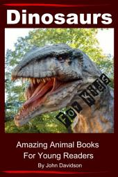 Dinosaurs - For Kids - Amazing Animal Books for Young Readers