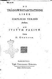 De transsubstantiatione liber Simplicio Verino auctore. Ad Iustum Pacium contra H. Grotium