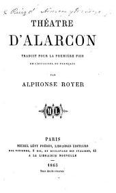 Théâtre d'Alarcon, traduit pour la première fois de l'Espagnol en Français, par A. Royer