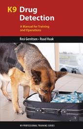 K9 Drug Detection: A Manual for Training and Operations