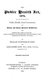 The Public Health Act, 1875: And the Law Relating to Public Health, Local Government, and Urban and Rural Sanitary Authorities : with Introduction, Table of Statutes, Table of Reference to the Repealed Statutes, Table of Cases, Appendices of Statutes, and Index