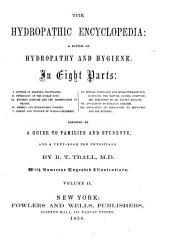 The Hydropathic Encyclopedia: A System of Hydropathy and Hygiene. in eight parts: ... designed as a guide to families and students, and a text-book for physicians, Volume 2