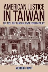 American Justice in Taiwan: The 1957 Riots and Cold War Foreign Policy