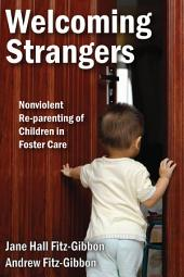 Welcoming Strangers: Nonviolent Re-parenting of Children in Foster Care