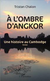 A l'ombre d'Angkor: Une histoire au Cambodge - roman