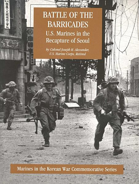 Battle Of The Barricades: U.S. Marines In The Recapture Of Seoul [Illustrated Edition]