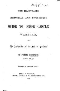 The Illustrated Historical and Picturesque Guide to Corfe Castle  Wareham  and the Antiquities of the Isle of Purbeck   The Fourth Volume of the Series of Guides    Book