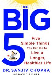 The Big Five: Five Simple Things You Can Do to Live a Longer, Healthier Life