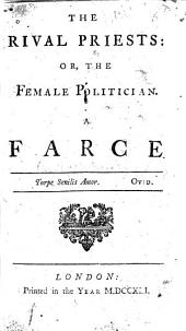 The Rival Priests: Or, The Female Politician: A Farce