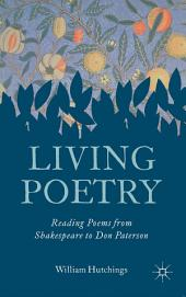 Living Poetry: Reading Poems from Shakespeare to Don Paterson