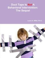 Duct Tape Is Not A Behavioral Intervention  The Sequel PDF