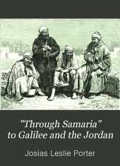 """Through Samaria"" to Galilee and the Jordan: Scenes of the Early Life and Labours of Our Lord"
