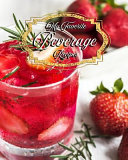 My Favorite Beverage Recipes: A Compendium of My Favorite Drinks