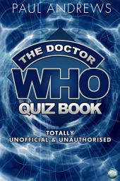 The Doctor Who Quiz Book: Totally Unofficial and Unauthorised