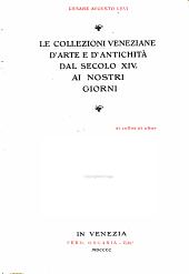 Le collezioni veneziane d'arte e d'antichità dal secolo XIV, ai nostri giorni ...