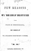 """A few Reasons why a """"Maine Liquor Law"""" should not be passed in the State of Pennsylvania, in reply to a challenge from the Rev. P. Coombe, by """"X. X."""" (C.S.A.)."""