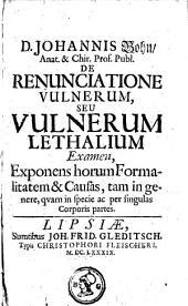 D. Johannis Bohn ... De renunciatione vulnerum, seu vulnerum lethalium examen, exponens horum formalitatem & causas, tam in genere, quam in specie ac per singulas corporis partes