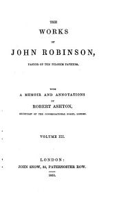 The works of John Robinson: pastor of the pilgrim fathers, Volume 3