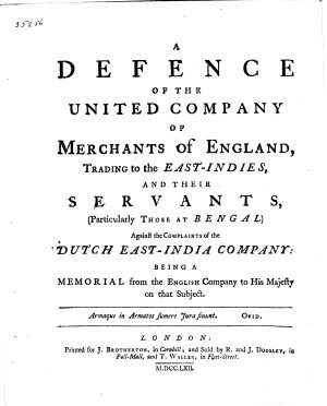 A Defence of the United Company of Merchants of England  Trading to the West Indies  and Their Servants   particularly Those at Bengal  Against the Complaints of the Dutch East India Company  Being a Memorial from the English Company to His Majesty on that Subject     PDF